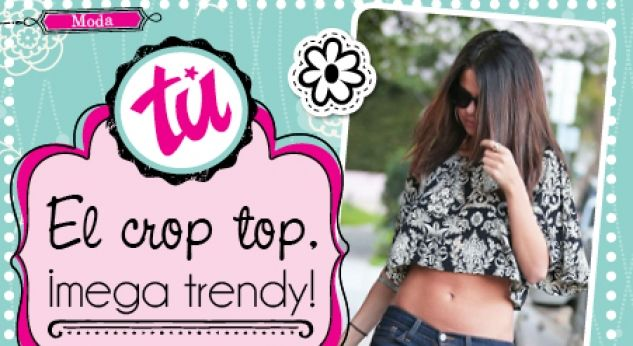 El Crop top... ¡está mega trendy!